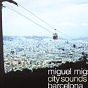 Miguel Migs - City Sounds 3 Barcelona